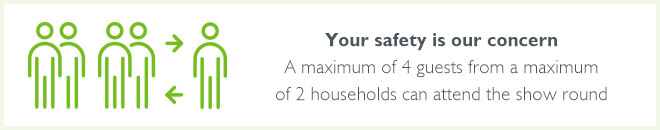 Your safety is our concern. A maximum of 4 guests from a maximum of 2 households can attend the show round.